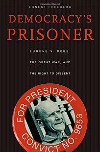 Democracys Prisoner: Eugene V. Debs