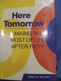 Here Tomorrow: Making the Most of Life After Fifty
