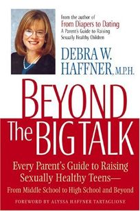 BEYOND THE BIG TALK: Every Parents Guide to Raising Sexually Healthy Teens—From Middle School to College
