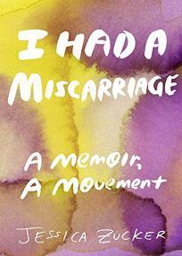 I Had a Miscarriage: A Memoir