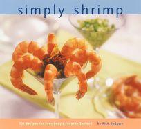 Simply Shrimp: 101 Recipes for Everybodys Favorite Seafood