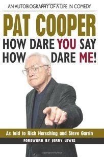 Pat Cooper: How Dare You Say How Dare Me!