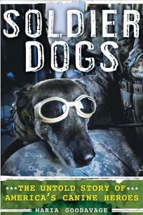 Soldier Dogs: The Untold Story of Americas Canine Heroes