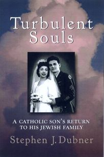 Turbulent Souls: A Catholic Sons Return to His Jewish Family