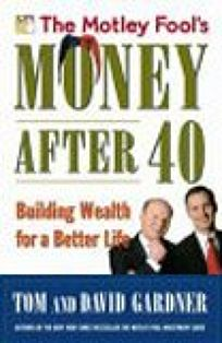 The Motley Fools Money After 40: Building Wealth for a Better Life