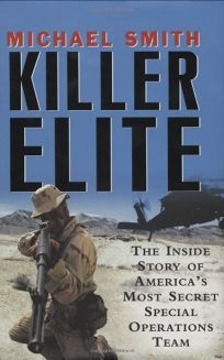 Killer Elite: The Inside Story of Americas Most Secret Special Operations Team