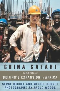China Safari: On the Trail of Beijings Expansion in Africa