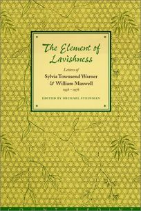 The Element of Lavishness: Letters of William Maxwell and Sylvia Townsend Warner