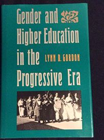 Gender and Higher Education in the Progressive Era