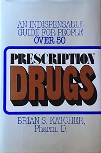 Prescription Drugs: An Indispensable Guide for People Over Fifty