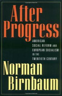 After Progress: American Social Reform and European Socialism in the Twentieth Century