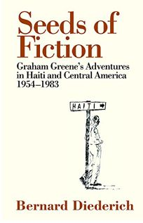 Seeds of Fiction: Graham Greene's Adventures in Haiti and Central America 1954–1983