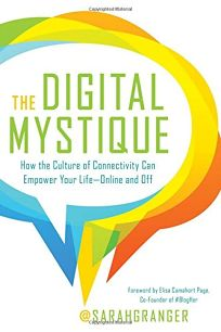The Digital Mystique: How the Culture of Connectivity Can Empower Your Life%E2%80%94Online and Off