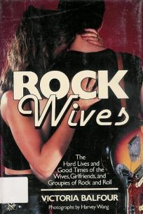 Rock Wives: The Hard Lives and Good Times of the Wives