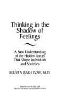 Thinking in the Shadow of Feelings: A New Understanding of the Hidden Forces That Shape Individuals and Societies