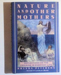 Nature and Other Mothers: Reflections on the Feminine in Everyday Life