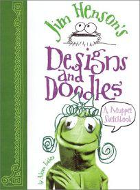 Jim Hensons Designs and Doodles: A Muppet Sketchbook