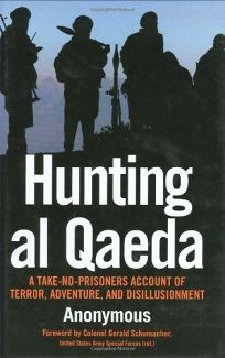 Hunting Al Qaeda: A Take-No-Prisoners Account of Terror