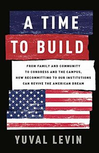 A Time to Build: From Family and Community to Congress and the Campus