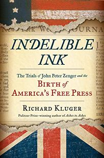 Indelible Ink: The Trials of John Peter Zenger and the Birth of America's Free Press