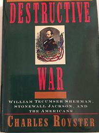 The Destructive War: William Tecumseh Sherman