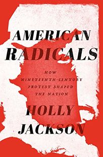 American Radicals: How Nineteenth-Century Protest Shaped the Nation