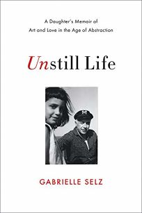 Unstill Life: A Daughter's Memoir of Art and Love in the Age of Abstraction