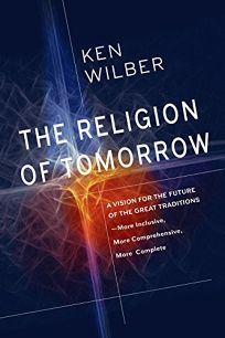 The Religion of Tomorrow: A Vision for the Future of the Great Traditions; More Inclusive