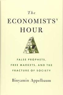 The Economists' Hour: False Prophets
