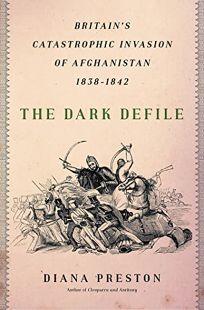 The Dark Defile: Britain's Catastrophic Invasion of Afghanistan 1838–1842