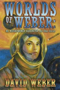 Worlds of Weber: Ms. Midshipwoman Harrington and Other Stories