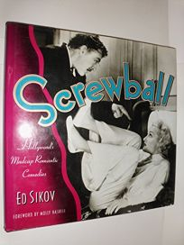 Screwball!: Hollywoods Madcap Roamantic Comedies