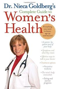Dr. Nieca Goldbergs Complete Guide to Womens Health