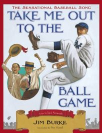 Take Me Out to the Ball Game: The Sensational Baseball Song
