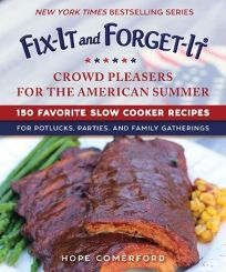 Fix-It and Forget-It Slow Cooker Crowd Pleasers for the American Summer: 150 Favorite Slow Cooker Recipes for Potlucks