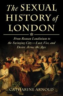 The Sexual History of London: From Roman Londinium to the Swinging City—Lust