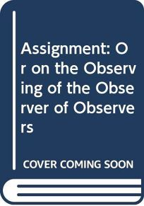 Assignment: Or on the Observing of the Observer of Observers