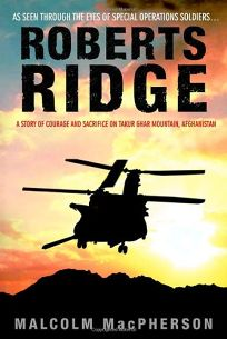 Roberts Ridge: A Story of Courage and Sacrifice on Takur Ghar Mountain