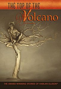The Top of the Volcano: The Award-Winning Stories of Harlan Ellison