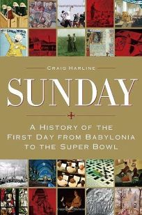 Sunday: A History of the First Day from Babylonia to the Superbowl