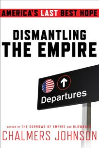 Dismantling the Empire: Americas Last Best Hope