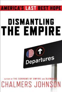 Dismantling the Empire: Americas Last Best Hope