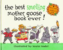 The Best Smelling Mother Goose Book Ever!: 9 Scents Inside to Scratch and Sniff