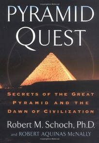 Pyramid Quest: Secrets of the Great Pyramids and the Dawn of Civilization