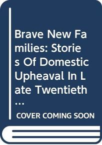 Brave New Families: Stories of Domestic Upheaval in Late Twentieth Century America
