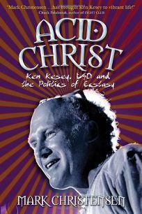 Acid Christ: Ken Kesey
