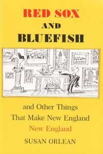 Red Sox and Bluefish and Other Things That Make New England New England: Meditations on What Makes New England New England