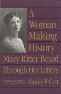 A Woman Making History: Mary Ritter Beard Through Her Letters