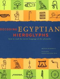 Decoding Egyptian Hieroglyphs: How to Read the Secret Language of the Pharaohs