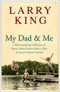 My Dad & Me: A Heartwarming Collection of Stories About Fathers from a Host of Larrys Famous Friends